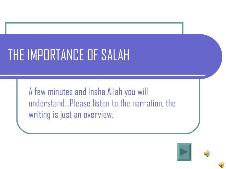 THE IMPORTANCE OF SALAH A few minutes and Insha Allah you will understand…Please listen to the narration, the writing is j...