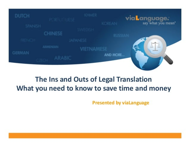 Welcome SH   The Ins and Outs of Legal Translation  What you need to know to save time and money Presented by viaLanguage
