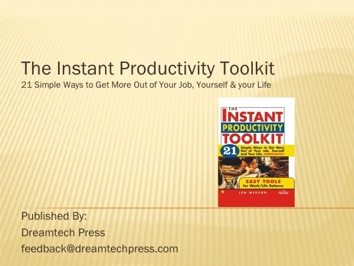 The Instant Productivity Toolkit 21 Simple Ways to Get More Out of Your Job, Yourself & your Life Published By: Dreamtech ...