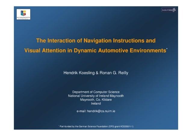The lnteiaction oi. ' I~'aviga'tion Instructions and  Visual Attention in Dynamic Automotive Environments'  Hendrik Koesli...