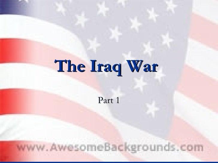 The Iraq War   Part 1