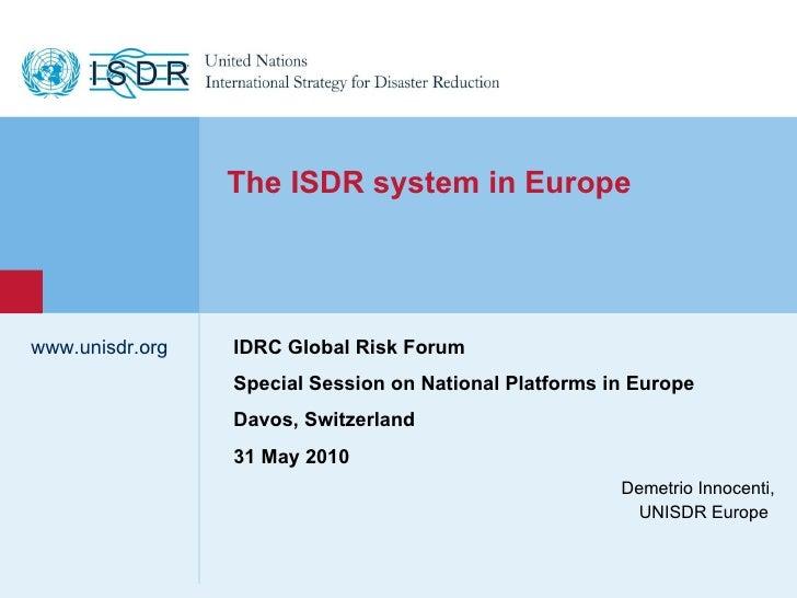 Demetrio Innocenti,  UNISDR Europe  www.unisdr.org IDRC Global Risk Forum Special Session on National Platforms in Europe ...