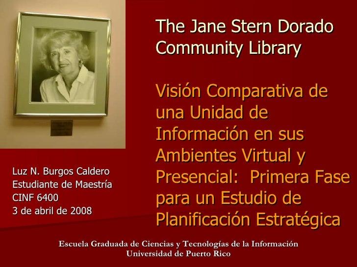The Jane Stern Dorado Community Library Visi ón Comparativa de una Unidad de Información en sus Ambientes Virtual y Presen...