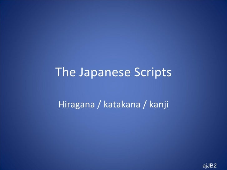 The Japanese Scripts Hiragana / katakana / kanji ajJB2