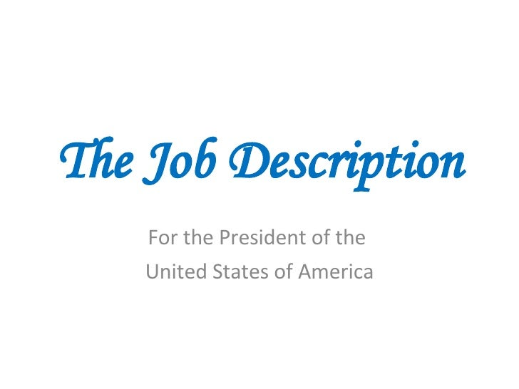 The Job Description For the President of the  United States of America