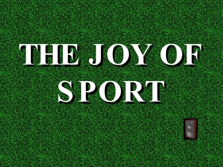THE JOY OF SPORT