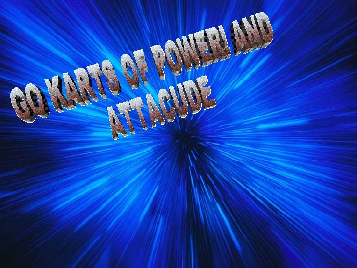 GO KARTS OF POWER! AND ATTACUDE