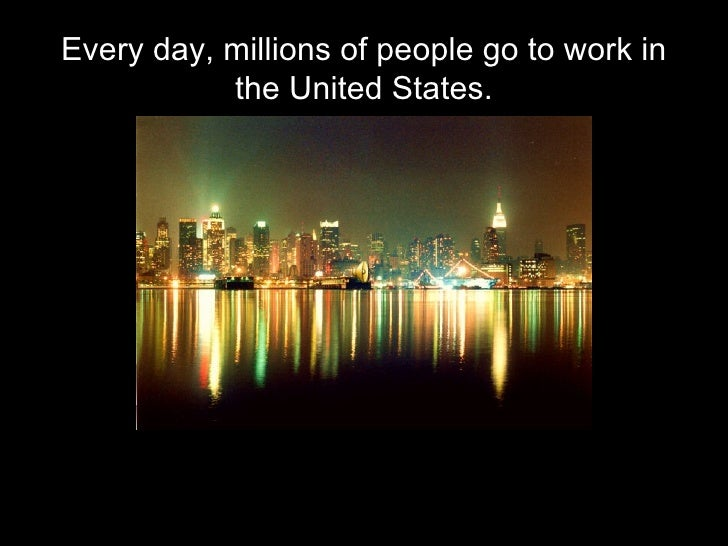 Every day, millions of people go to work in the United States.