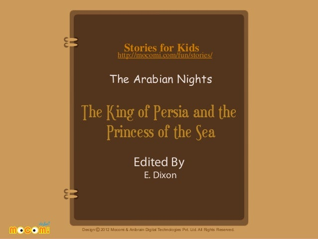 Stories for Kids  http://mocomi.com/fun/stories/  The Arabian Nights  The King of Persia and the Princess of the Sea Edite...