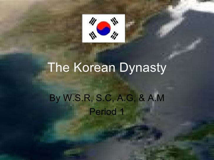 The Korean Dynasty By W.S.R, S.C, A.G, & A.M Period 1