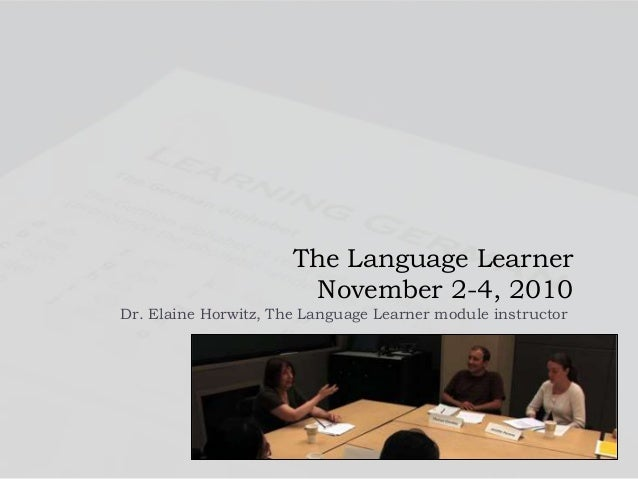 The Language Learner November 2-4, 2010 Dr. Elaine Horwitz, The Language Learner module instructor