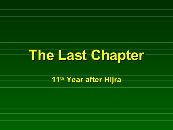 The Last Chapter 11 th  Year after Hijra