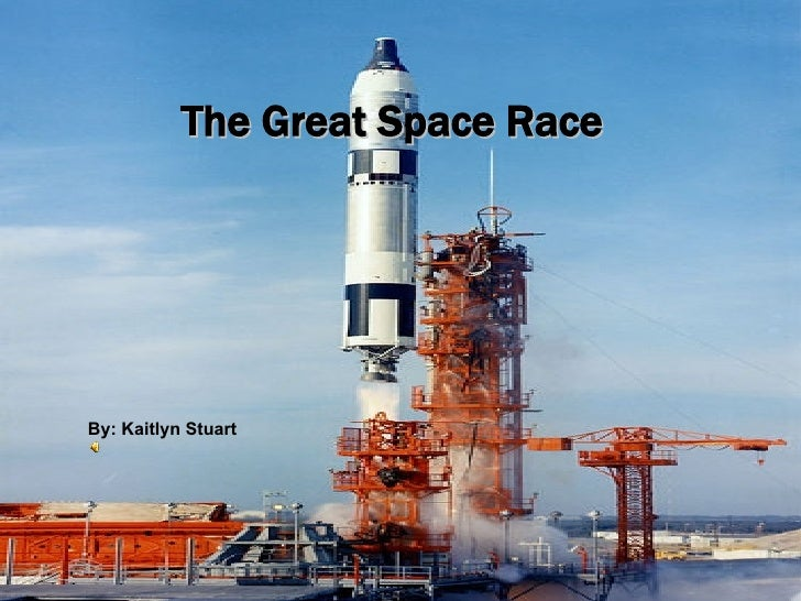 The Great Space Race By: Kaitlyn Stuart