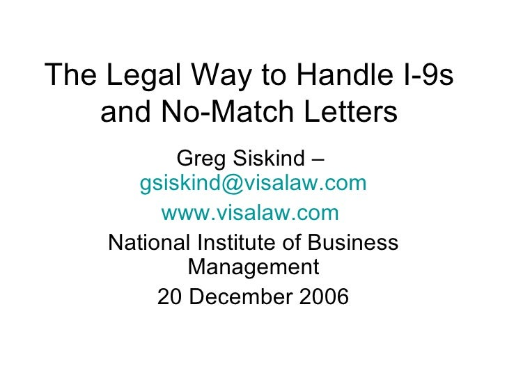 The Legal Way to Handle I-9s and No-Match Letters Greg Siskind –  [email_address] www.visalaw.com   National Institute of ...