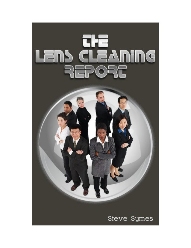 The Lens Cleaning Report Lens Cleaning For 5 Important Lens Types Steve Symes 2/28/2014  1