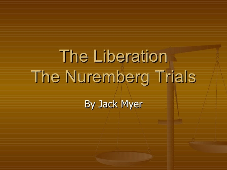 The Liberation The Nuremberg Trials By Jack Myer