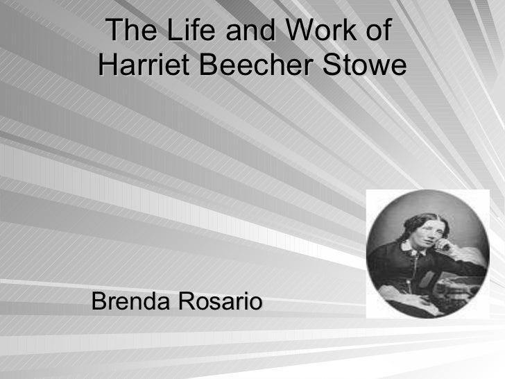 The Life and Work of  Harriet Beecher Stowe Brenda Rosario