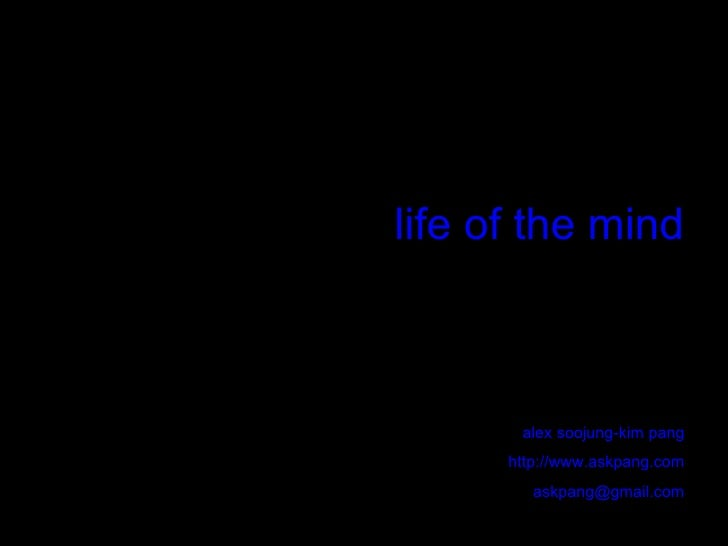 life of the mind alex soojung-kim pang http://www.askpang.com [email_address]