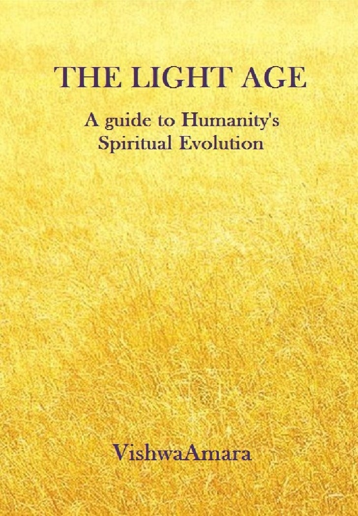 THE LIGHT AGE A guide to Humanity's  Spiritual Evolution      VishwaAmara  Free eBook downloaded from     www.vishwaamara....