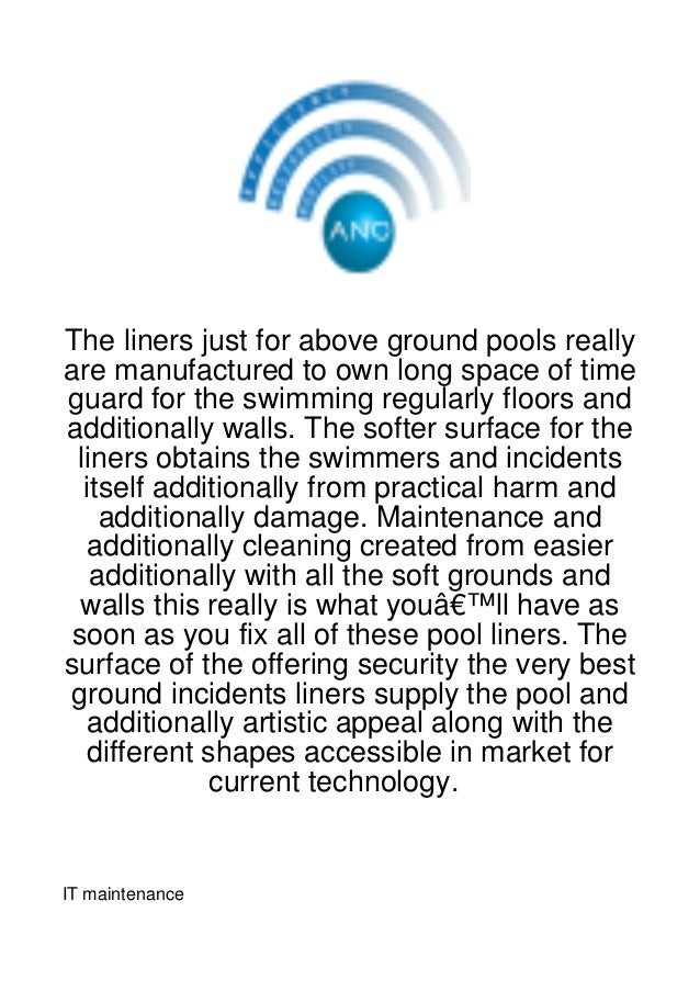 The liners just for above ground pools reallyare manufactured to own long space of timeguard for the swimming regularly fl...
