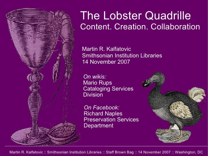 The Lobster Quadrille Content. Creation. Collaboration Martin R. Kalfatovic Smithsonian Institution Libraries 14 November ...