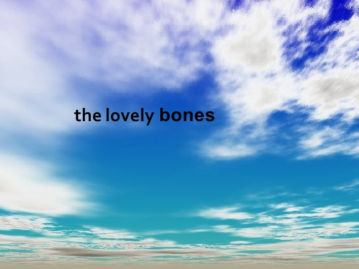 a literary analysis of the lovely bones by alice sebold Lovely bones essay in alice sebold's the lovely bones, the theme revolves around the experience of grief, loss, and acceptance throughout the book, all the characters experience these emotions through different ways.
