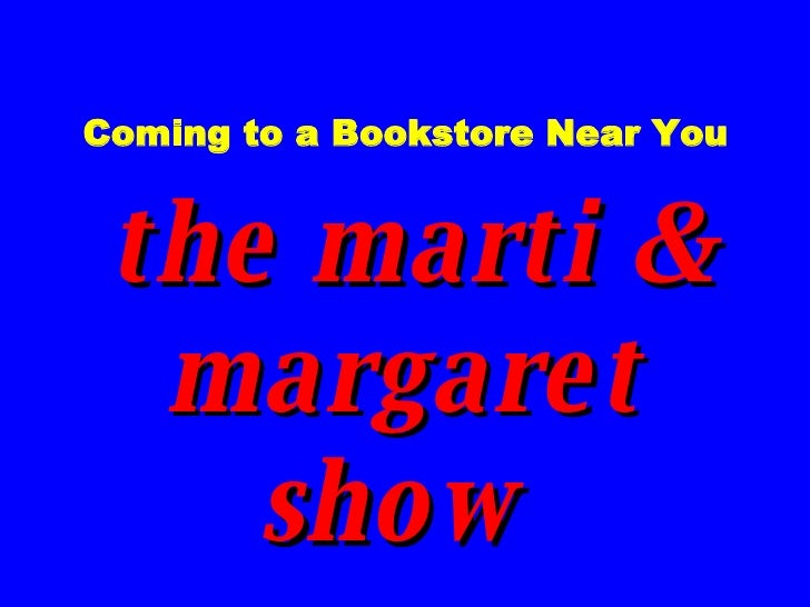 Coming to a Bookstore Near You   the marti & margaret show