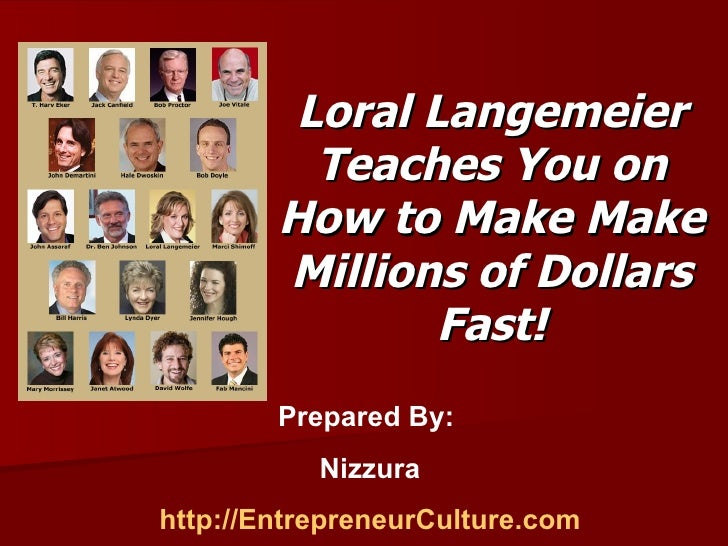 Loral Langemeier Teaches You on How to Make Make Millions of Dollars Fast! Prepared By:  Nizzura http://EntrepreneurCultur...