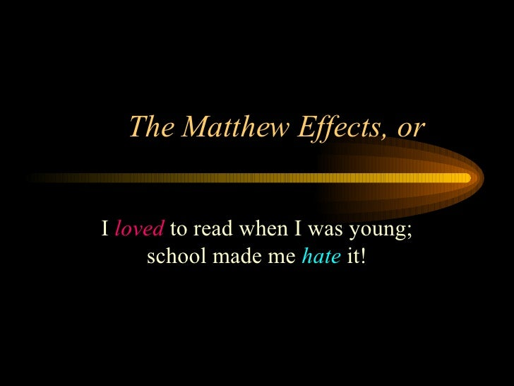 The Matthew Effects, or  I  loved  to read when I was young; school made me  hate  it!