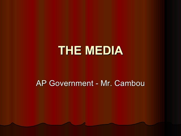 THE MEDIA AP Government - Mr. Cambou