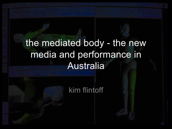 the mediated body - the new media and performance in Australia kim flintoff