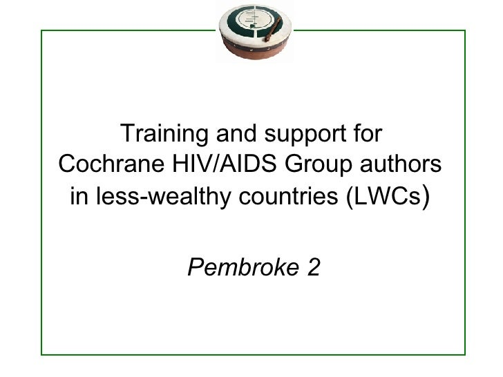 Training and support for  Cochrane HIV/AIDS Group authors  in less-wealthy countries (LWCs )   Pembroke 2
