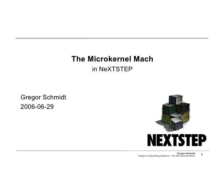 The Microkernel Mach                       in NeXTSTEP    Gregor Schmidt 2006-06-29                                       ...