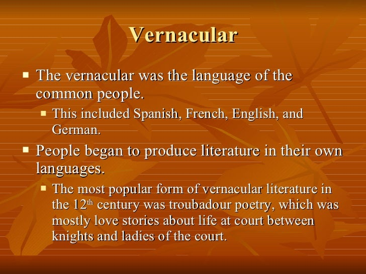 vernacular language English examples for vernacular language - the term get may have entered the vernacular language during this time the same island is known under slightly different names in the vernacular.