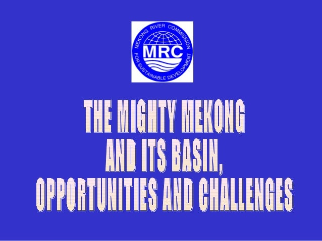 The Mighty Mekong and its Basin, Opportunities and Challenges