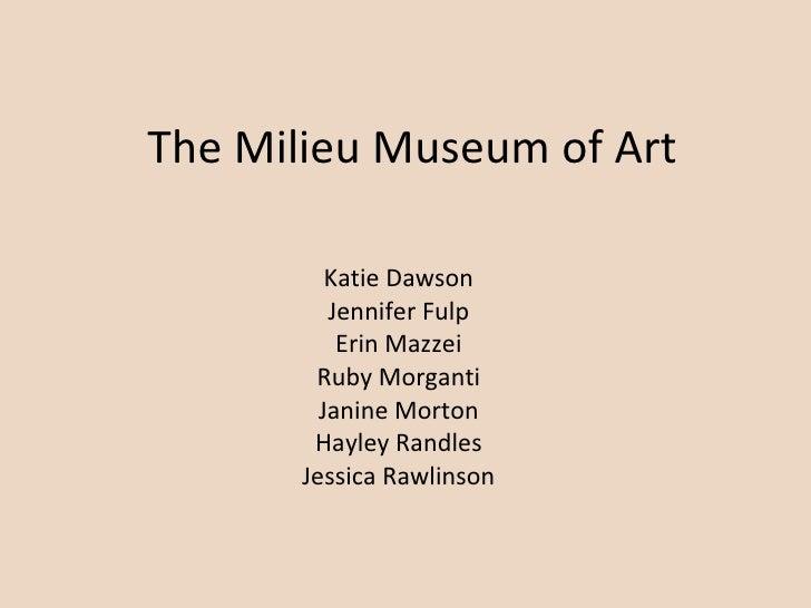 The Milieu Museum Of Art