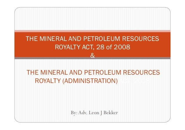 The Mineral and Petroleum Resources Royalty Act, 28 of 2008 and the Mineral and Petroleum Resources Royalty Administration...