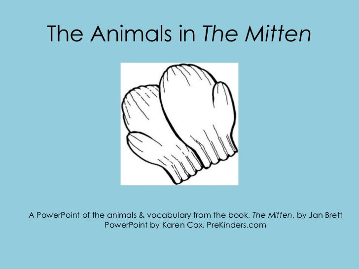 The Animals in The MittenA PowerPoint of the animals & vocabulary from the book, The Mitten, by Jan Brett                 ...
