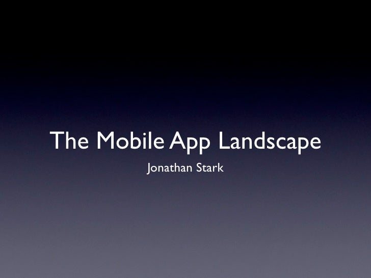 The Mobile App Landscape         Jonathan Stark