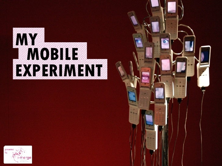 The Mobile Experiment