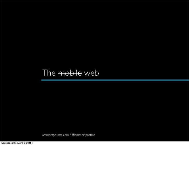 The mobile web                               lammertpostma.com / @lammertpostmawoensdag 23 november 2011 ()