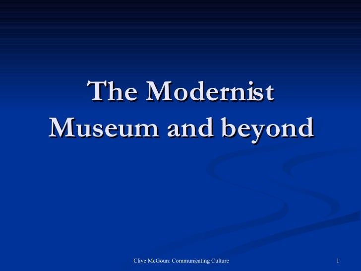 The Modernist Museum and beyond
