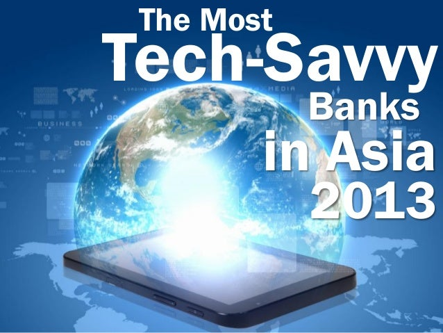 The Most  Tech-Savvy Banks  in Asia 2013