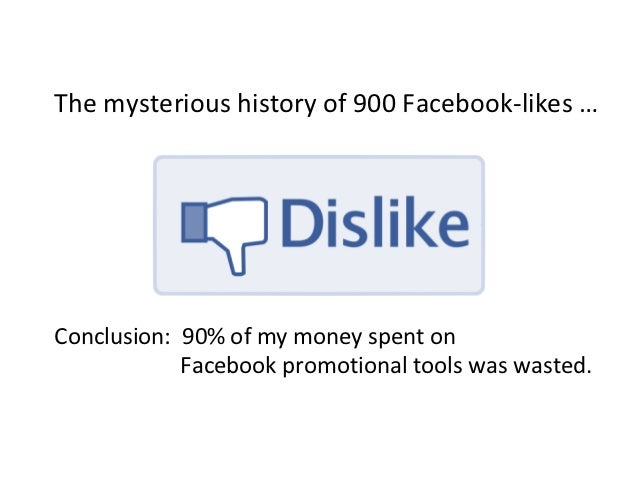 The mysterious history of 900 Facebook-likes …Conclusion: 90% of my money spent on            Facebook promotional tools w...