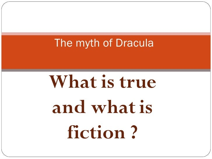 What is true and what is fiction ? The myth of Dracula