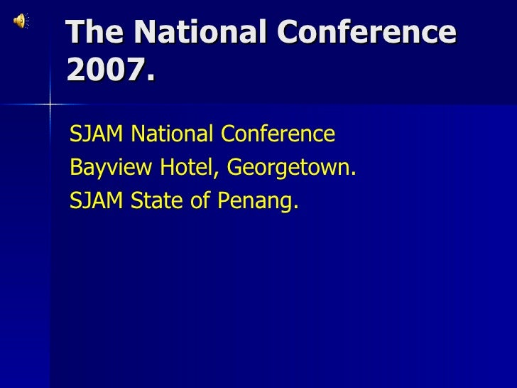 The National Conference 2007. SJAM National Conference Bayview Hotel, Georgetown.  SJAM State of Penang.