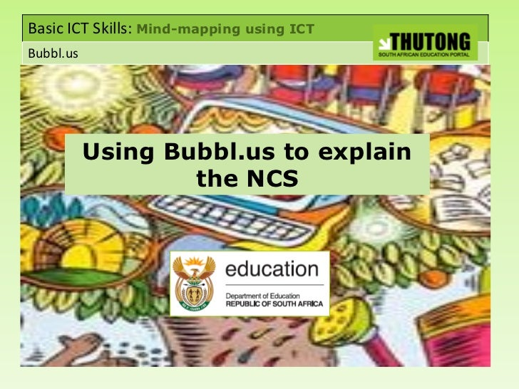 Basic ICT Skills: Mind-mapping using ICT Bubbl.us                Using Bubbl.us to explain                    the NCS