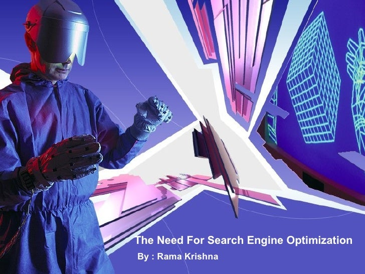 The Need For Search Engine Optimization   By :  Rama Krishna