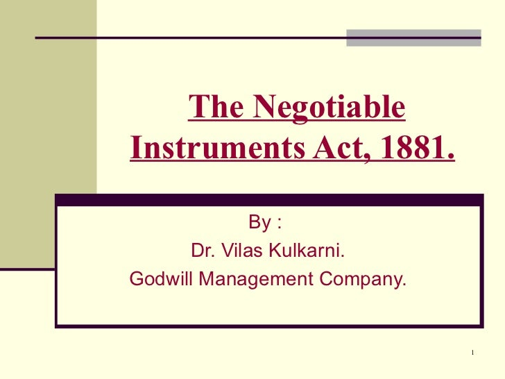 The NegotiableInstruments Act, 1881.              By :      Dr. Vilas Kulkarni.Godwill Management Company.                ...