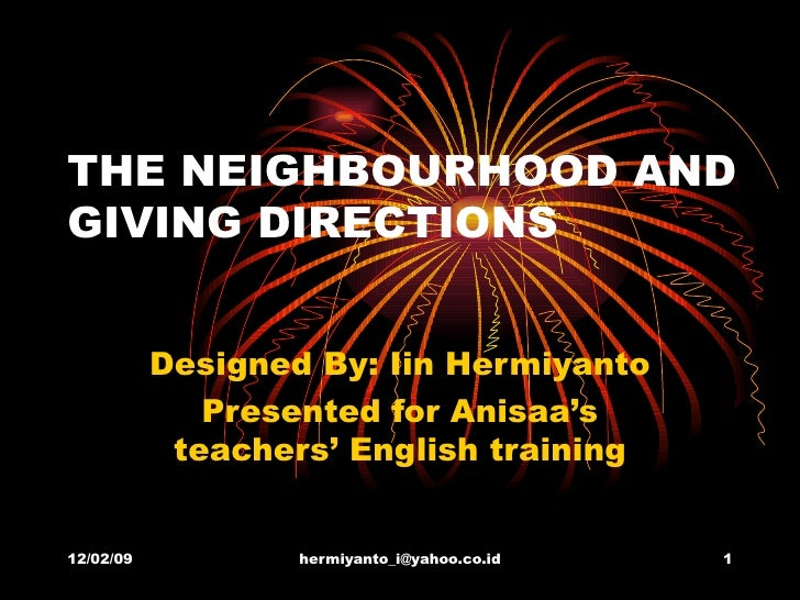 THE NEIGHBOURHOOD AND GIVING DIRECTIONS Designed By: Iin Hermiyanto Presented for Anisaa's teachers' English training